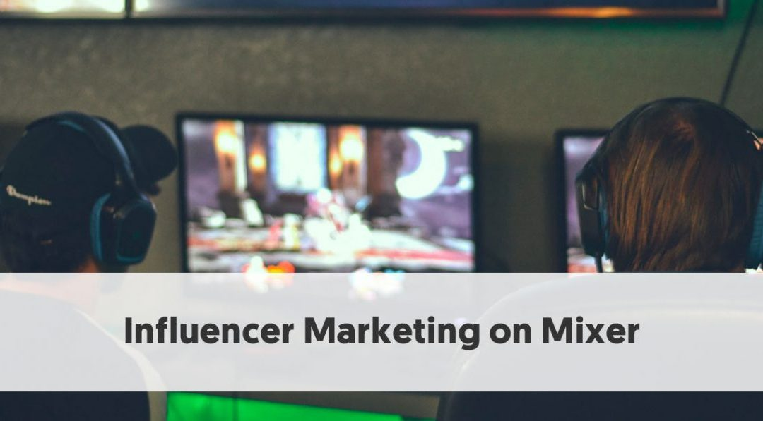 How To Use Influencer Marketing On Mixer