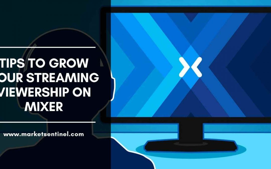 Tips to Grow Your Streaming Viewership on Mixer